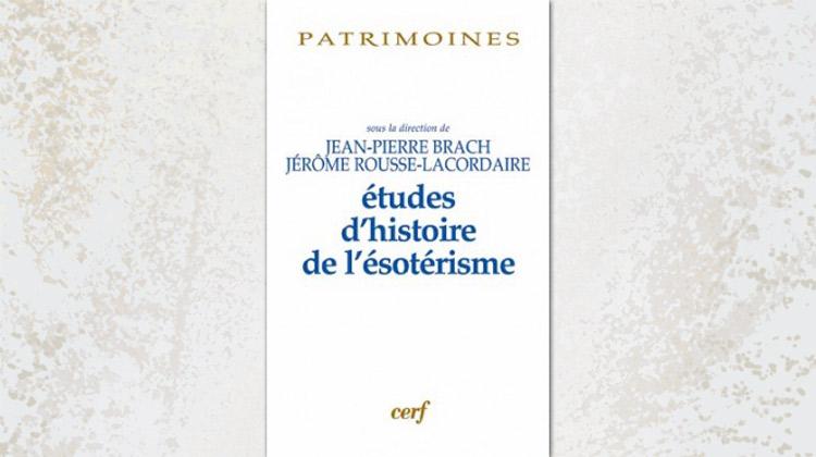 Etudes d'histoire de l'ésotérisme – Jean-Pierre Brach, Jérôme Rousse-Lacordaire