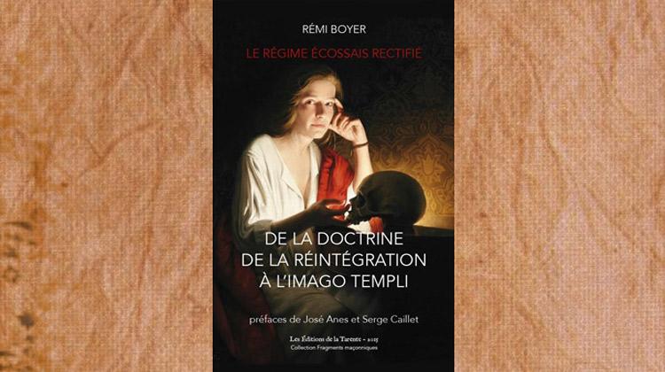 Le Régime Écossais Rectifié, de la doctrine de la Réintégration à l'Imago Templi – Remi Boyer
