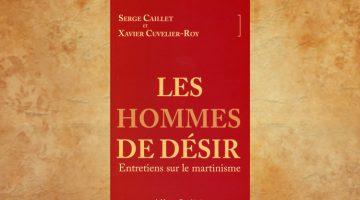 Les hommes de désir – Entretiens sur le martinisme – Serge Caillet et Xavier Cuvelier-Roy