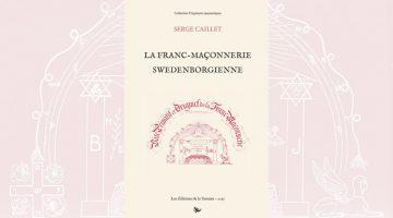 La Franc-maçonnerie swedenborgienne – Serge Caillet
