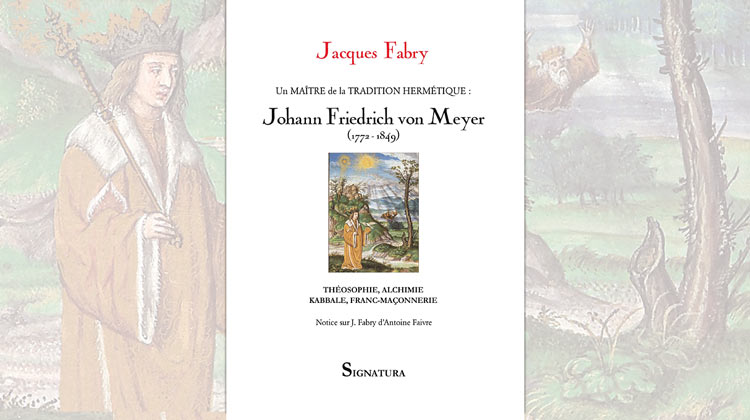 Un Maître de la tradition hermétique : Johann Friedrich von Meyer (1772-1849) – Jacques Fabry