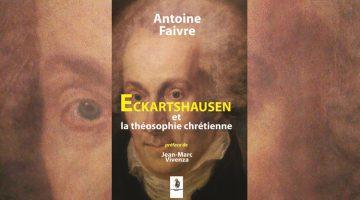 Réédition : Antoine Faivre <em>Eckartshausen et la théosophie chrétienne</em>