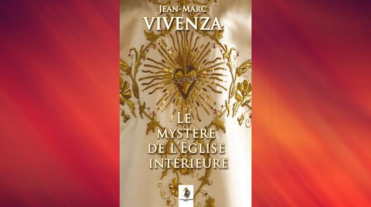 Le mystère de l'Église intérieure ou la « naissance » de Dieu dans l'âme – J.-M. Vivenza