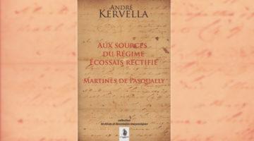 <em>Aux sources du régime écossais rectifié Martinès de Pasqually</em> par André Kervella