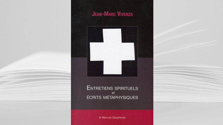 Entretiens spirituels et écrits métaphysiques – par Jean-Marc Vivenza