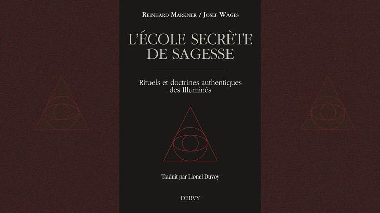 L'École secrète de sagesse – Rituels et doctrines authentiques des Illuminés – Reinhard Markner & Josef Wäges