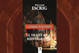 Lumière martiniste sur le <em>Traité de la réintégration</em> – William Escrig