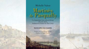 Martinès de Pasqually – Un énigmatique franc-maçon théurge du XVIIIe siècle fondateur de l'ordre des Élus coëns – Michelle Nahon