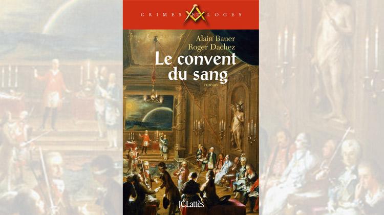 Le convent du sang – Alain Bauer, Roger Dachez
