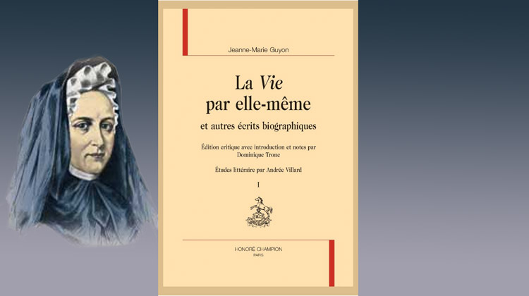 La vie, par elle-même et autres écrits biographiques, Madame Guyon