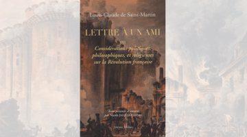 Lettre à un ami ou Considérations politiques, philosophiques…sur la Révolution française – L-C. de Saint-Martin