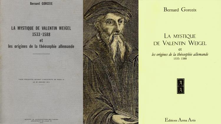 La mystique de Valentin Weigel et les origines de la théosophie allemande, par Bernard Gorceix