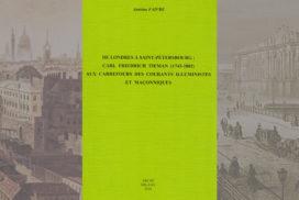 De Londres à Saint-Pétersbourg :  Carl Friedrich Tieman (1743-1802) – Aux carrefours des courants illuministes et maçonniques – par Antoine Faivre