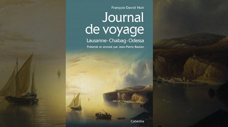 François-David Noir, Journal de voyage Lausanne-Chabag-Odessa 1822-1825