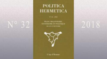 Politica Hermetica n° 32 – 2018 : Franc-Maçonnerie ésotérisme et Politique, 300 ans d'histoire