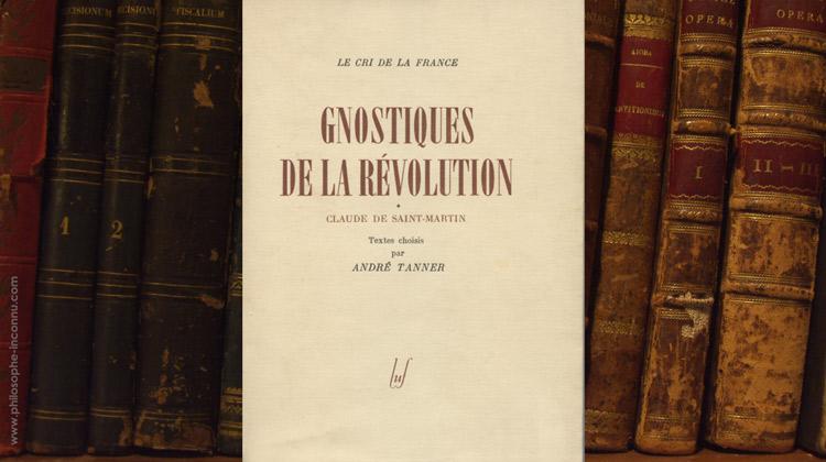 Gnostiques de la Révolution, Claude de Saint-Martin, textes choisis par André Tanner