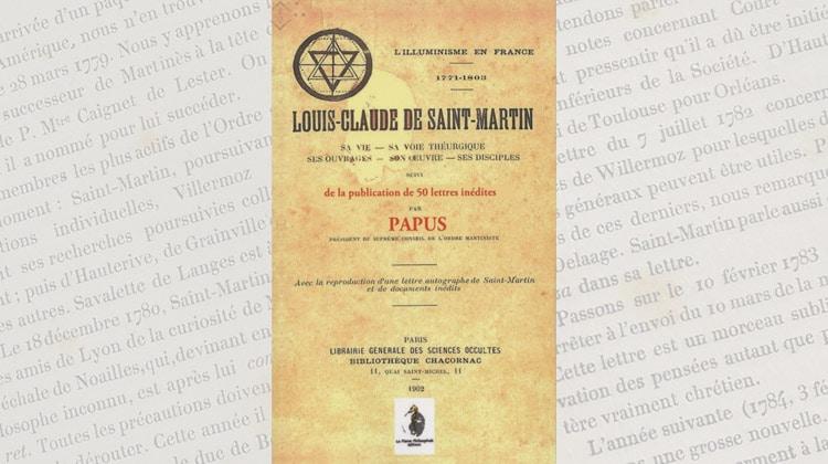 Louis-Claude de Saint-Martin, sa vie – sa voie théurgique – ses ouvrages – son œuvre – Papus