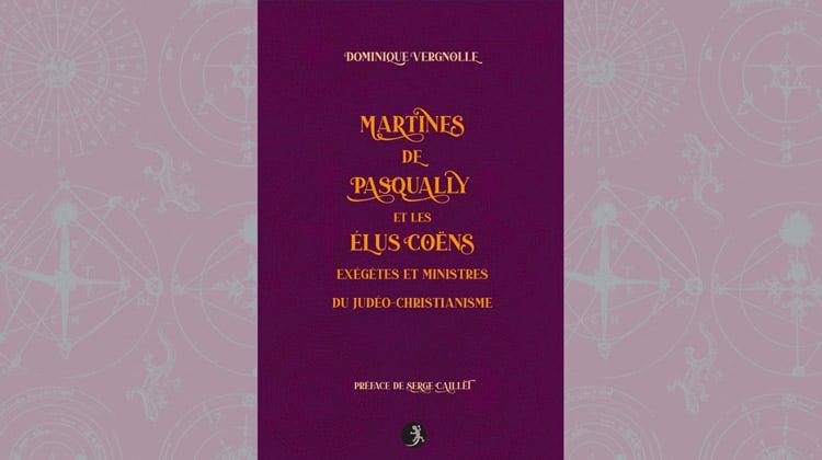 Martines de Pasqually et les Élus coëns exégètes et ministres du judéo-christianisme, par Dominique Vergnolle