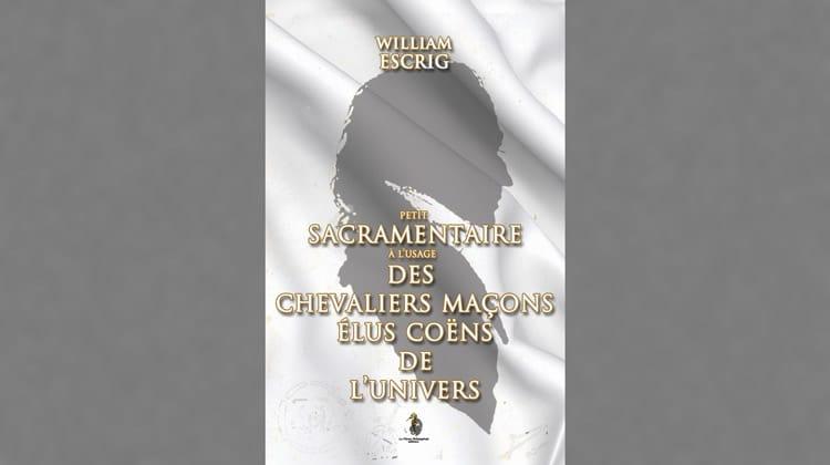 Petit sacramentaire à l'usage des Chevaliers Maçons Élus Coëns de l'Univers, William Escrig