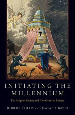 Initiating the Millennium: The Avignon Society and Illuminism in Europe
